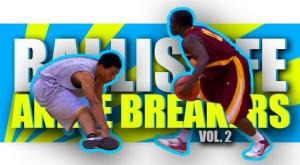 Ballislife | Ankle Breakers Vol 2
